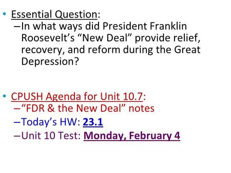 "Essential Question: In what ways did President Franklin Roosevelt's ""New Deal"" provide relief, recovery, and reform during the Great Depression? CPUSH."