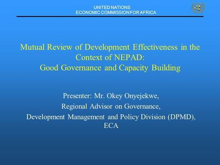 UNITED NATIONS ECONOMIC COMMISSION FOR AFRICA Mutual Review of Development Effectiveness in the Context of NEPAD: Good Governance and Capacity Building.