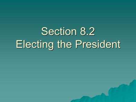 Section 8.2 Electing the President