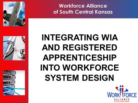 1 The American Recovery and Reinvestment Act and Registered Apprenticeship: Yes You Can INTEGRATING WIA AND REGISTERED APPRENTICESHIP INTO WORKFORCE SYSTEM.