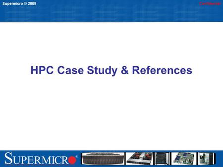 Supermicro © 2009Confidential HPC Case Study & References.