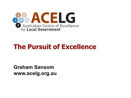 Graham Sansom www.acelg.org.au The Pursuit of Excellence.
