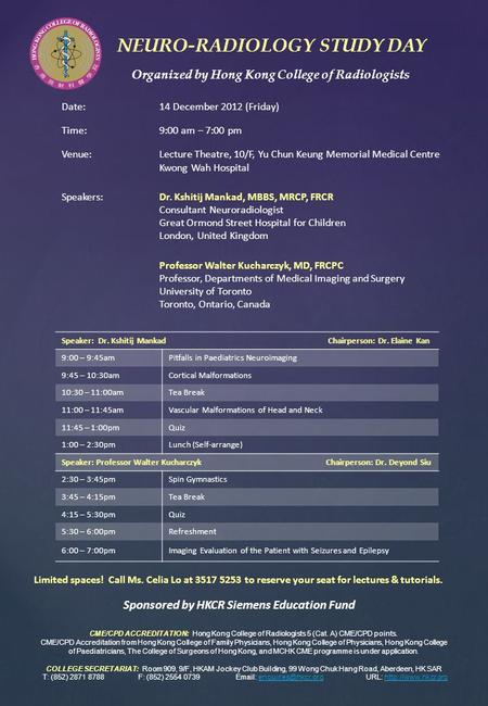 Date: 14 December 2012 (Friday) Time:9:00 am – 7:00 pm Venue:Lecture Theatre, 10/F, Yu Chun Keung Memorial Medical Centre Kwong Wah Hospital Speakers:Dr.