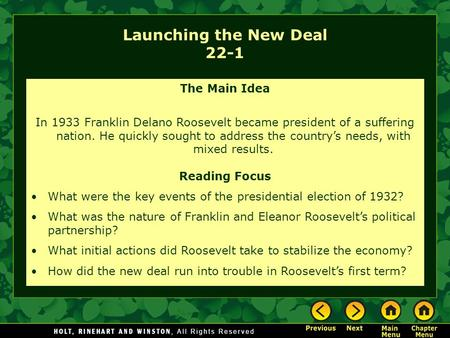 Launching the New Deal 22-1 The Main Idea In 1933 Franklin Delano Roosevelt became president of a suffering nation. He quickly sought to address the country's.