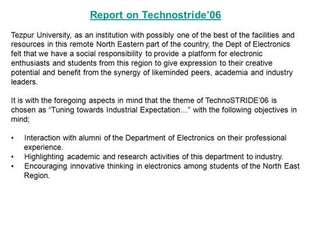Report on Technostride'06 Tezpur University, as an institution with possibly one of the best of the facilities and resources in this remote North Eastern.