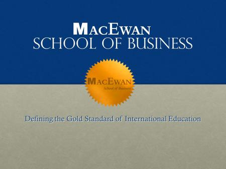 School of Business School of Business Defining the Gold Standard of International Education.