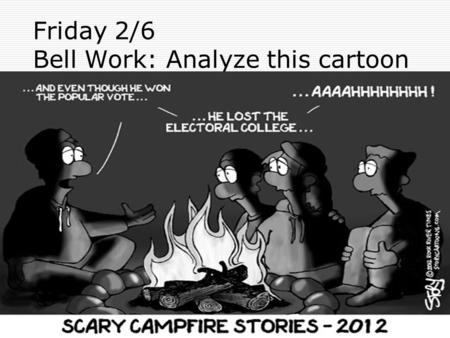 Friday 2/6 Bell Work: Analyze this cartoon