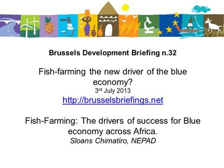 Brussels Development Briefing n.32 Fish-farming the new driver of the blue economy? 3 rd July 2013  Fish-Farming: The drivers.