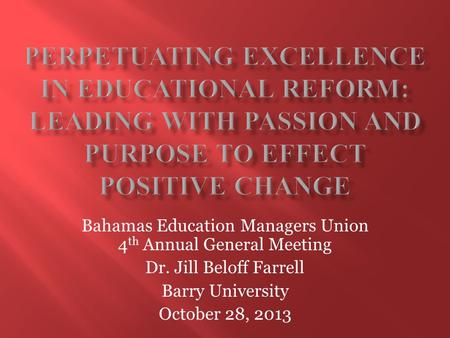 Bahamas Education Managers Union 4 th Annual General Meeting Dr. Jill Beloff Farrell Barry University October 28, 2013.