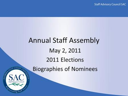 Annual Staff Assembly May 2, 2011 2011 Elections Biographies of Nominees.