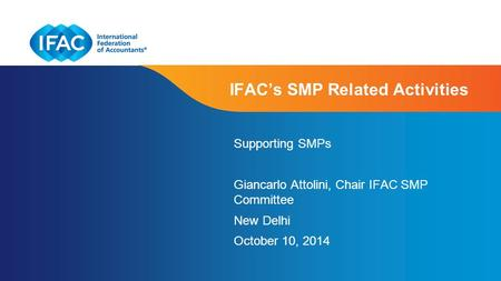 Page 1 | Confidential and Proprietary Information IFAC's SMP Related Activities Supporting SMPs Giancarlo Attolini, Chair IFAC SMP Committee New Delhi.