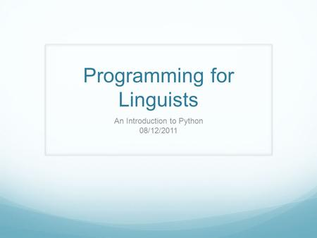 Programming for Linguists An Introduction to Python 08/12/2011.