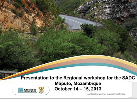 Presentation to the Regional workshop for the SADC Maputo, Mozambique October 14 – 15, 2013.