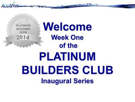 Welcome Week One of the of the PLATINUM BUILDERS CLUB Inaugural Series Welcome Week One of the of the PLATINUM BUILDERS CLUB Inaugural Series.