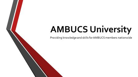 AMBUCS University Providing knowledge and skills for AMBUCS members nationwide.