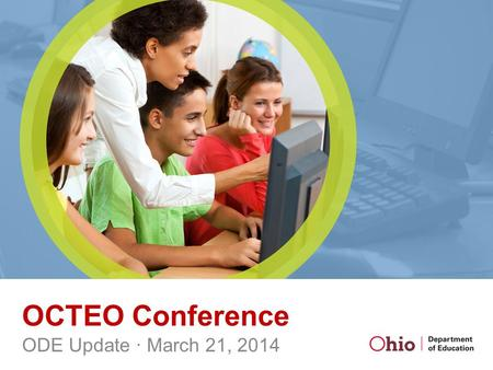 OCTEO Conference ODE Update ∙ March 21, 2014. Overview Ohio Assessments for Educators Title II Report Future Educators of America - Ohio Resident Educator.