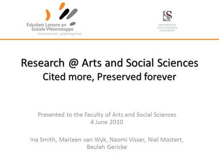 Arts and Social Sciences Cited more, Preserved forever Presented to the Faculty of Arts and Social Sciences 4 June 2010 Ina Smith, Marleen van.