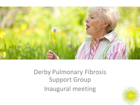 Derby Pulmonary Fibrosis Support Group Inaugural meeting.