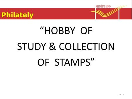 "Philately 11.1.1 ""HOBBY OF STUDY & COLLECTION OF STAMPS"""