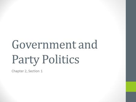 Government and Party Politics Chapter 2, Section 1.