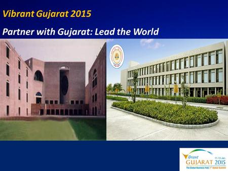 Vibrant Gujarat 2015 Partner with Gujarat: Lead the World.