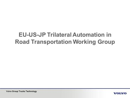 Volvo Group Trucks Technology EU-US-JP Trilateral Automation in Road Transportation Working Group.
