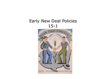 Early New Deal Policies 15-1. Terms and People Franklin D. Roosevelt – American President elected at the height of the Great Depression Eleanor Roosevelt.