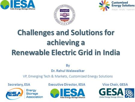 Challenges and Solutions for achieving a Renewable Electric Grid in India By Dr. Rahul Walawalkar VP, Emerging Tech & Markets, Customized Energy Solutions.