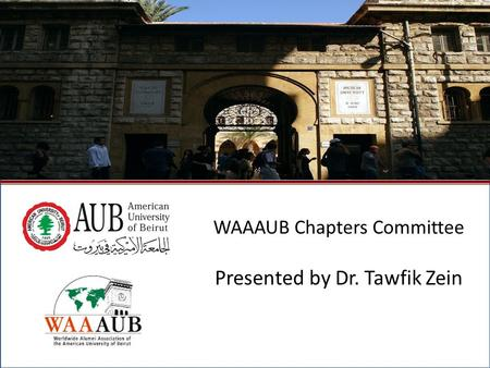 October 2009North American Regional Gathering - Montreal, Canada1 WAAAUB Chapters Committee Presented by Dr. Tawfik Zein.