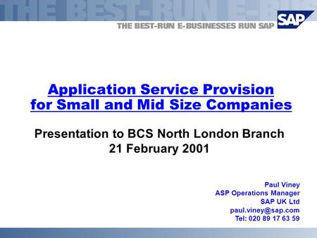 Application Service Provision for Small and Mid Size Companies Presentation to BCS North London Branch 21 February 2001 Paul Viney ASP Operations Manager.