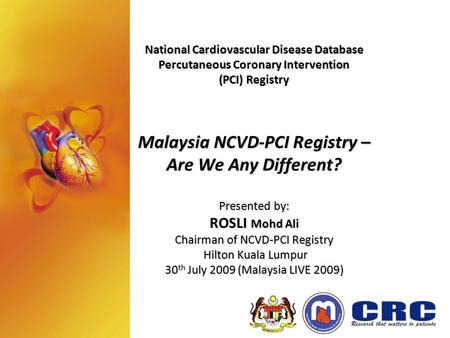 National Cardiovascular Disease Database Percutaneous Coronary Intervention (PCI) Registry Malaysia NCVD-PCI Registry – Are We Any Different? Presented.