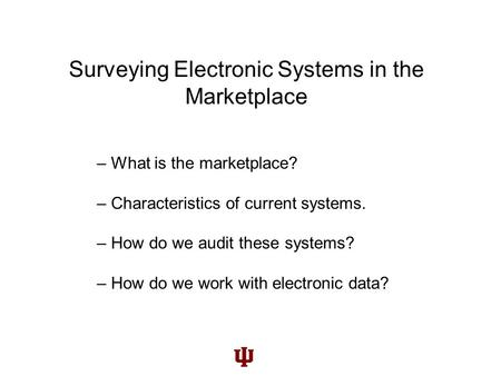 Surveying Electronic Systems in the Marketplace – What is the marketplace? – Characteristics of current systems. – How do we audit these systems? – How.