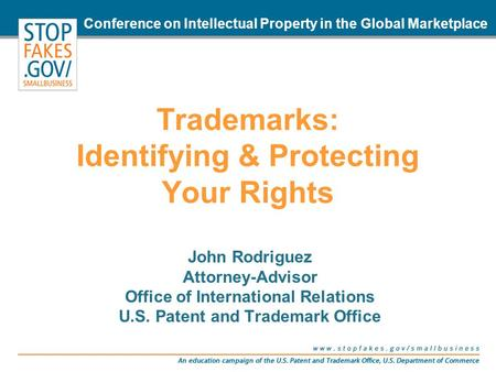 Trademarks: Identifying & Protecting Your Rights John Rodriguez Attorney-Advisor Office of International Relations U.S. Patent and Trademark Office Conference.