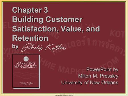 Copyright © 2003 Prentice-Hall, Inc. 3-1 Chapter 3 Building Customer Satisfaction, Value, and Retention by PowerPoint by Milton M. Pressley University.