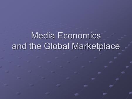 Media Economics and the Global Marketplace. Some guiding questions How are mass media organizations structured? What is the new media economy in the Information.