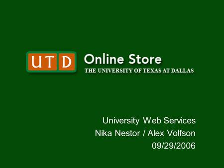 University Web Services Nika Nestor / Alex Volfson 09/29/2006.