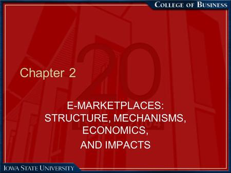 E-MARKETPLACES: STRUCTURE, MECHANISMS, ECONOMICS, AND IMPACTS