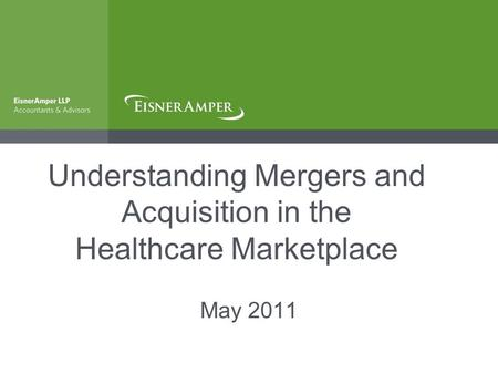 Understanding Mergers and Acquisition in the Healthcare Marketplace May 2011.