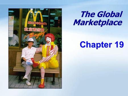The Global Marketplace Chapter 19. 19- 1 Objectives Understand how the international trade system, economic, political-legal, and cultural environments.
