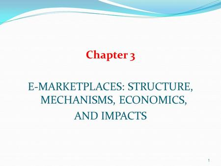 E-MARKETPLACES: STRUCTURE, MECHANISMS, ECONOMICS,