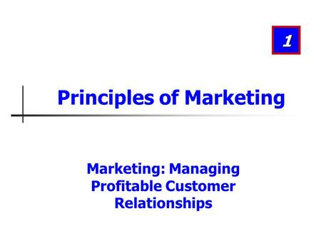 Marketing: Managing Profitable Customer Relationships 1 Principles of Marketing.