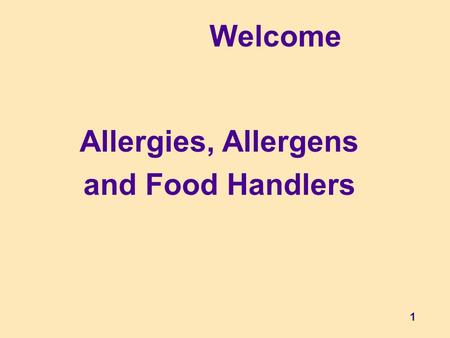 1 Allergies, Allergens and Food Handlers Welcome.