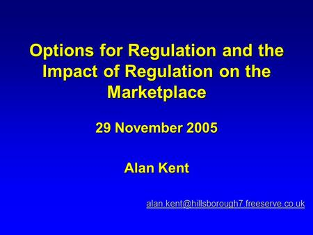 Options for Regulation and the Impact of Regulation on the Marketplace 29 November 2005 Alan Kent