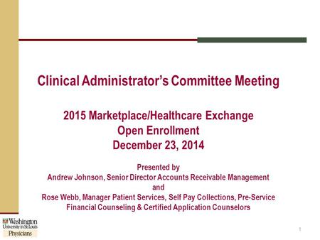 Clinical Administrator's Committee Meeting 2015 Marketplace/Healthcare Exchange Open Enrollment December 23, 2014 Presented by Andrew Johnson, Senior Director.