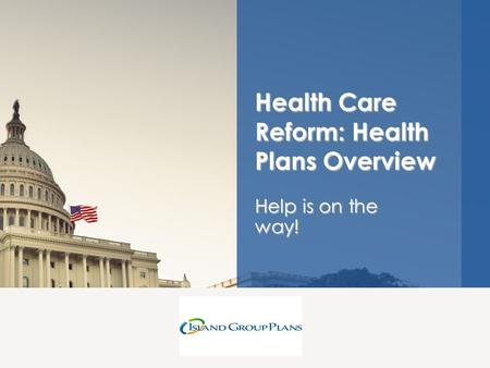 Help is on the way! Health Care Reform: Health Plans Overview.