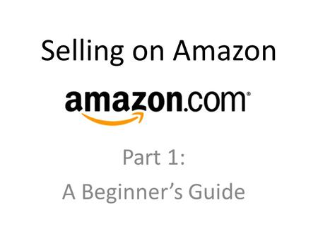 Selling on Amazon Part 1: A Beginner's Guide. First Things First When selling on Amazon, it is very important to understand Amazon's rules. Amazon is.