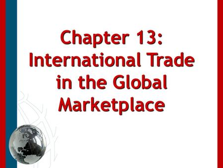 Chapter 13: International Trade in the Global Marketplace.