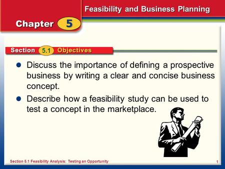 5.1 Discuss the importance of defining a prospective business by writing a clear and concise business concept. Describe how a feasibility study can be.