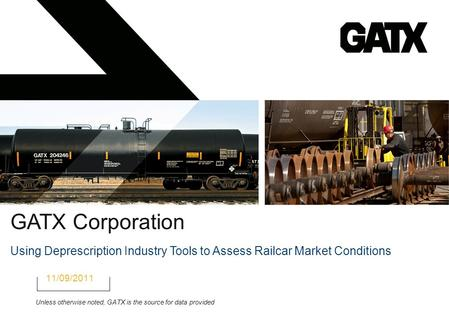 GATX Corporation Using Deprescription Industry Tools to Assess Railcar Market Conditions 11/09/2011 Unless otherwise noted, GATX is the source for data.