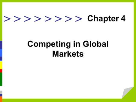 > > > > Competing in Global Markets Chapter 4. Explain international business and why nations trade. Discuss types of advantage in international trade.